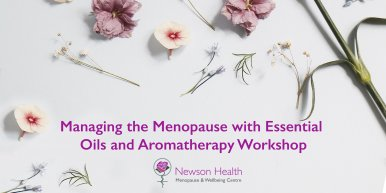 Managing the Menopause with Essential Oils and Aromatherapy Workshop